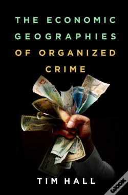 Wook.pt - The Economic Geographies Of Organized Crime