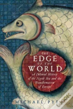The Edge Of The World - A Cultural History Of The North Sea And The Transformation Of Europe