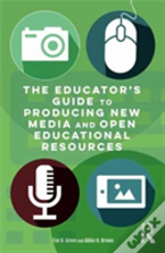 The Educator'S Guide To Producing New Media