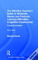The Effective Teachers Guide To Moderate, Severe And Profound Learning Difficulties (Cognitive Impairments)