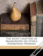 The Eight Chapters Of Maimonides On Ethi