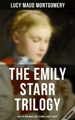 Wook.pt - The Emily Starr Trilogy: Emily Of New Moon, Emily Climbs & Emily'S Quest