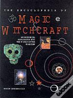 The Encyclopedia Of Magic And Witchcraft