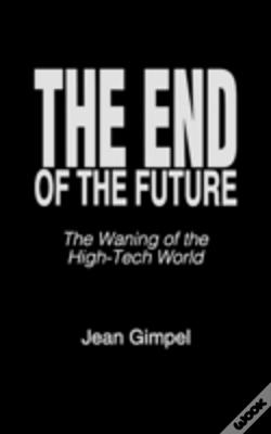 Wook.pt - The End Of The Future : The Waning Of The High-Tech World