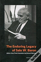 The Enduring Legacy Of Salo W. Baron - A Commemorative Volume On His 120th Birthday