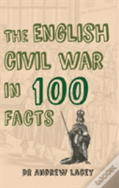 The English Civil War In 100 Facts