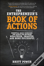 The Entrepreneur S Book Of Actions: Essential Daily Exercises And Habits For Becoming Wealthier, Smarter, And More Successful