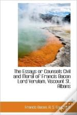 The Essays Or Counsels Civil And Moral O