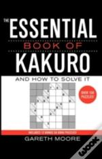 The Essential Book Of Kakuro: And How To
