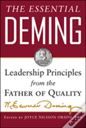 The Essential Deming: Leadership Principles From The Father Of Total Quality Management