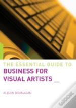 The Essential Guide To Business For Visual Artists
