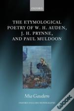 The Etymological Poetry Of W. H. Auden, J. H. Prynne, And Paul Muldoon