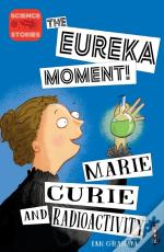 The Eureka Moment: Marie Curie And Radioactivity