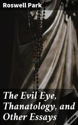 Wook.pt - The Evil Eye, Thanatology, And Other Essays