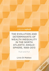 The Evolution And Determinants Of Wealth Inequality In The North Atlantic Anglo-Sphere, 1668-2013