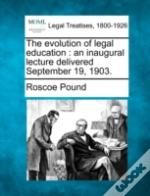 The Evolution Of Legal Education : An Inaugural Lecture Delivered September 19, 1903.
