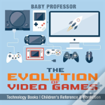 The Evolution Of Video Games - Technology Books - Children'S Reference & Nonfiction