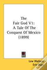 The Fair God V1: A Tale Of The Conquest
