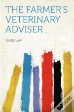 The Farmer'S Veterinary Adviser ..