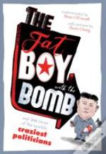 The Fat Boy With The Bomb And 299 Of The World'S Craziest Politicians