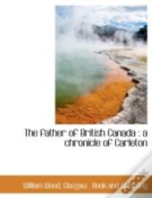The Father Of British Canada : A Chronic
