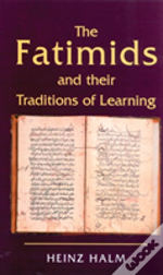 The Fatimids And Their Traditions Of Learning