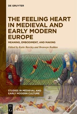 Wook.pt - The Feeling Heart In Medieval And Early Modern Europe