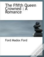 The Ffifth Queen Crowned : A Romance