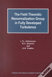The Field Theoretic Renormalization Group In Fully Developed Turbulence