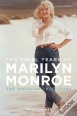 The Final Years Of Marilyn Monroe