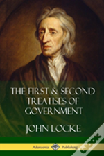 The First And Second Treatises Of Government