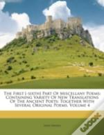The First (-Sixth) Part Of Miscellany Poems: Containing Variety Of New Translations Of The Ancient Poets: Together With Several Original Poems, Volume