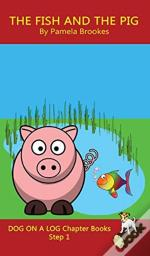 The Fish And The Pig Chapter Book