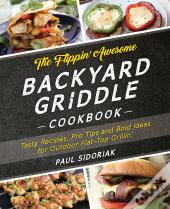 The Flippin Awesome Backyard Griddle Cookbook