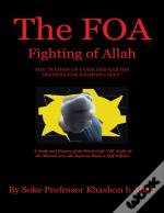 The Foa Fighting Of Allah The Nation Of Gods And Earths Defense For Knowing Self: A Study And History Of The Black Gods 120 Styles Of The Martial Arts, The Supreme Book In Self Defense