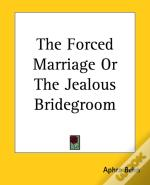 The Forced Marriage Or The Jealous Bridegroom