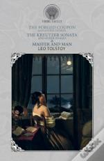 The Forged Coupon, And Other Stories, The Kreutzer Sonata And Other Stories & Master And Man