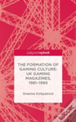 The Formation Of Computer Gaming Culture In Uk Gaming Magazines, 1981-1995