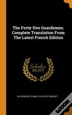 The Forty-Five Guardsmen. Complete Translation From The Latest French Edition