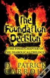 The Foundation Decision: (The Final Chapter Of The Diabolical Trilogy)
