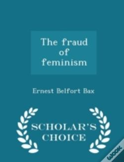 Wook.pt - The Fraud Of Feminism  - Scholar'S Choic