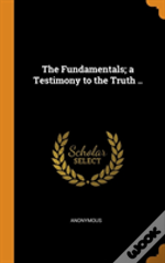 The Fundamentals; A Testimony To The Truth ..