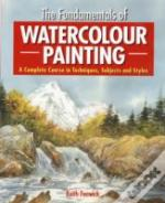 The Fundamentals Of Watercolour Painting