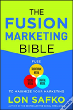 Wook.pt - The Fusion Marketing Bible: Fuse Traditional Media, Social Media, & Digital Media To Maximize Marketing
