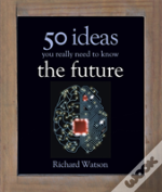 The Future: 50 Ideas You Really Need To Know