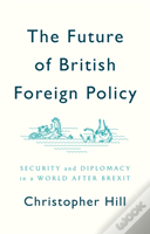 The Future Of British Foreign Policy Security And Diplomacy In A World After Brexit