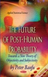 The Future Of Post Human Probability T