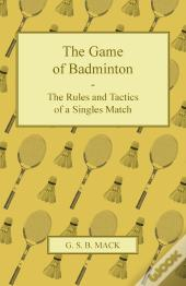 The Game Of Badminton - The Rules And Tactics Of A Singles Match