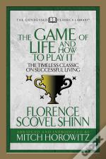 The Game Of Life And How To Play It (Condensed Classics)