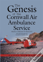 The Genesis Of The Cornwall Air Ambulance Service: From A Dream To Reality